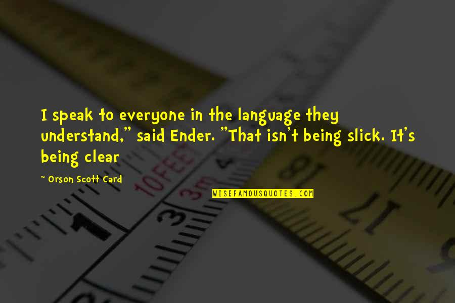 I'm Still Awake Quotes By Orson Scott Card: I speak to everyone in the language they