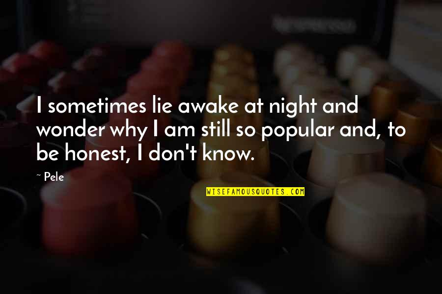 I'm Still Awake Quotes By Pele: I sometimes lie awake at night and wonder