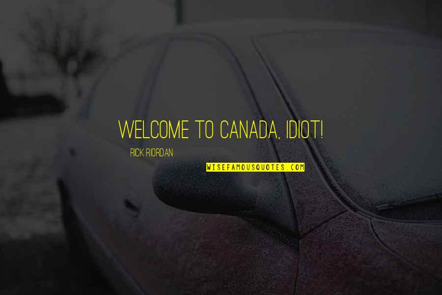 I'm Still Awake Quotes By Rick Riordan: Welcome to Canada, idiot!