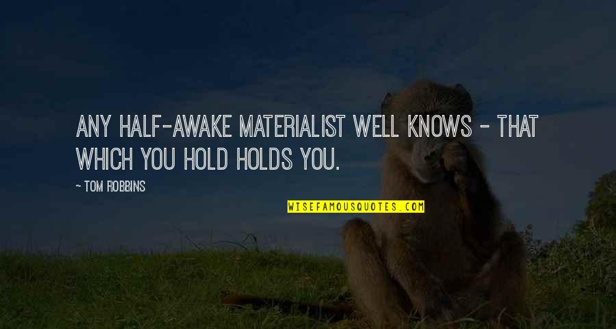 I'm Still Awake Quotes By Tom Robbins: Any half-awake materialist well knows - that which
