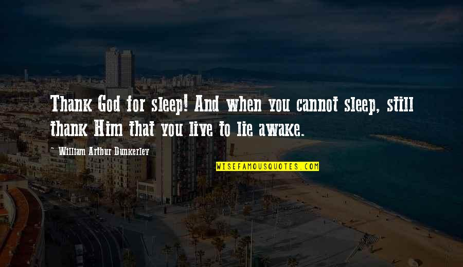 I'm Still Awake Quotes By William Arthur Dunkerley: Thank God for sleep! And when you cannot
