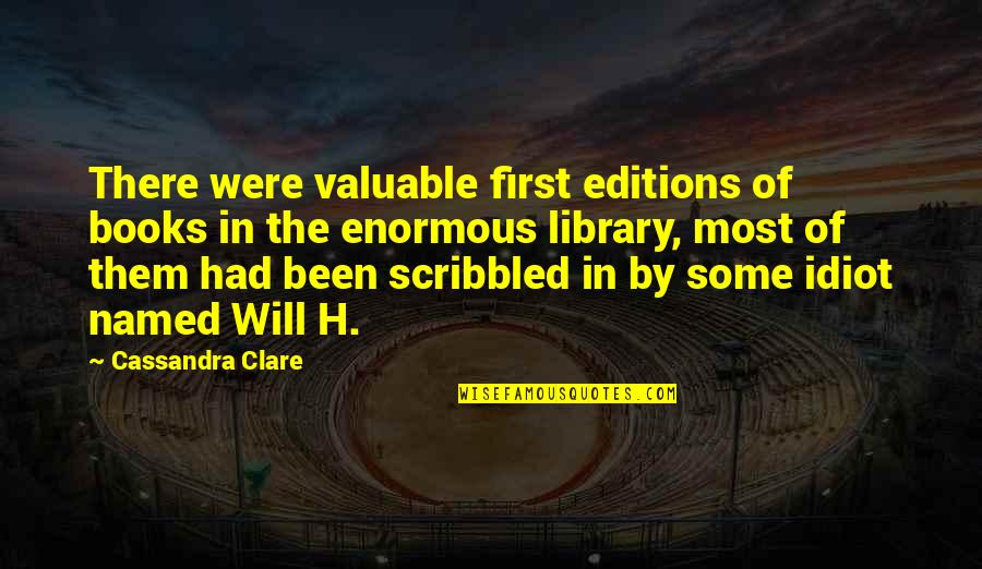I'm Such An Idiot Quotes By Cassandra Clare: There were valuable first editions of books in