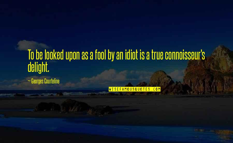 I'm Such An Idiot Quotes By Georges Courteline: To be looked upon as a fool by