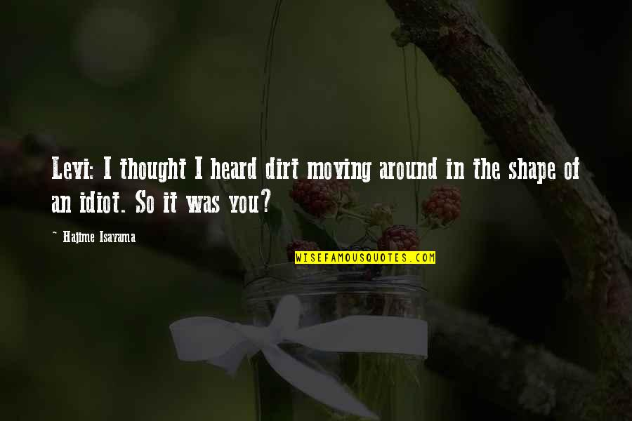 I'm Such An Idiot Quotes By Hajime Isayama: Levi: I thought I heard dirt moving around
