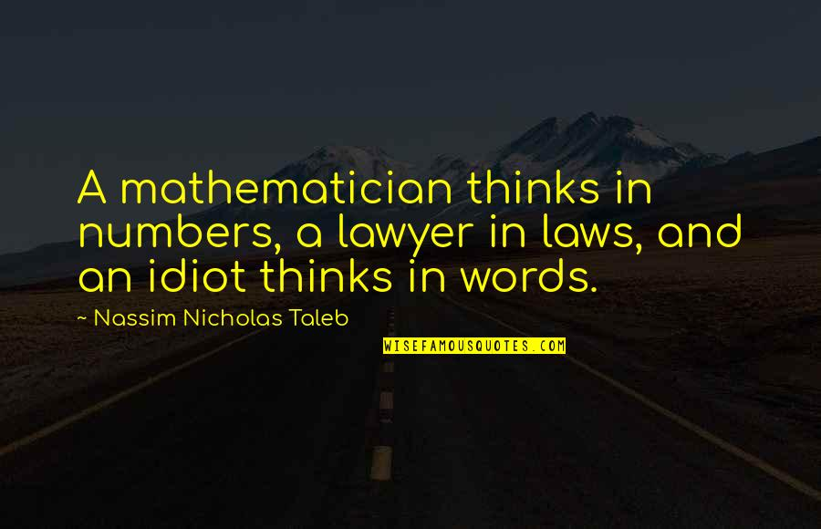 I'm Such An Idiot Quotes By Nassim Nicholas Taleb: A mathematician thinks in numbers, a lawyer in