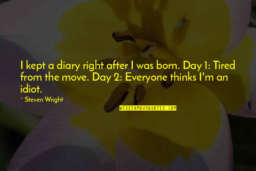 I'm Such An Idiot Quotes By Steven Wright: I kept a diary right after I was