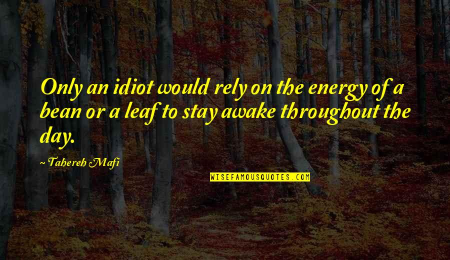 I'm Such An Idiot Quotes By Tahereh Mafi: Only an idiot would rely on the energy