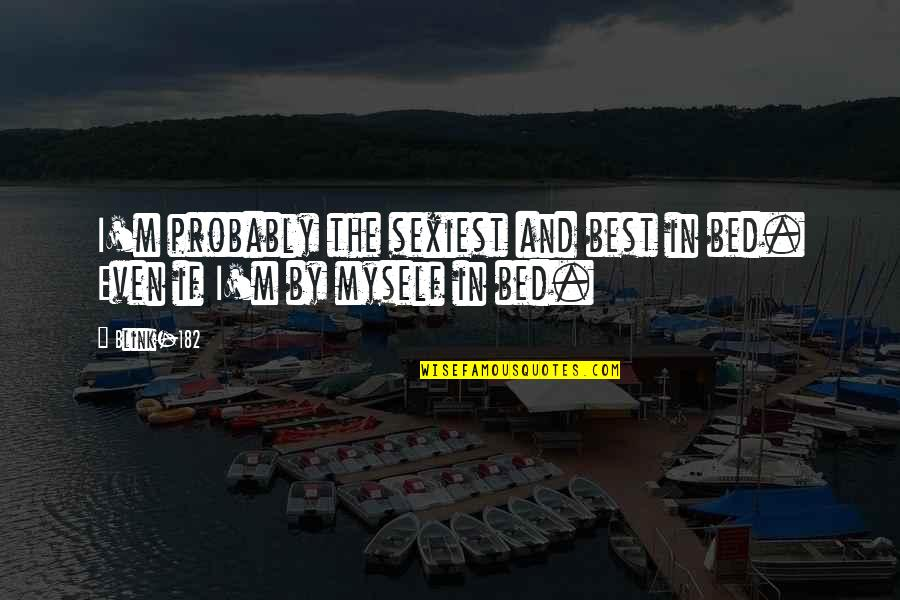 I'm The Best Quotes By Blink-182: I'm probably the sexiest and best in bed.