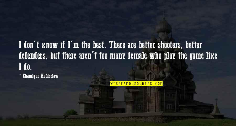 I'm The Best Quotes By Chamique Holdsclaw: I don't know if I'm the best. There