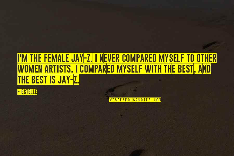 I'm The Best Quotes By Estelle: I'm the female Jay-Z. I never compared myself