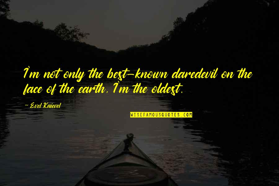 I'm The Best Quotes By Evel Knievel: I'm not only the best-known daredevil on the