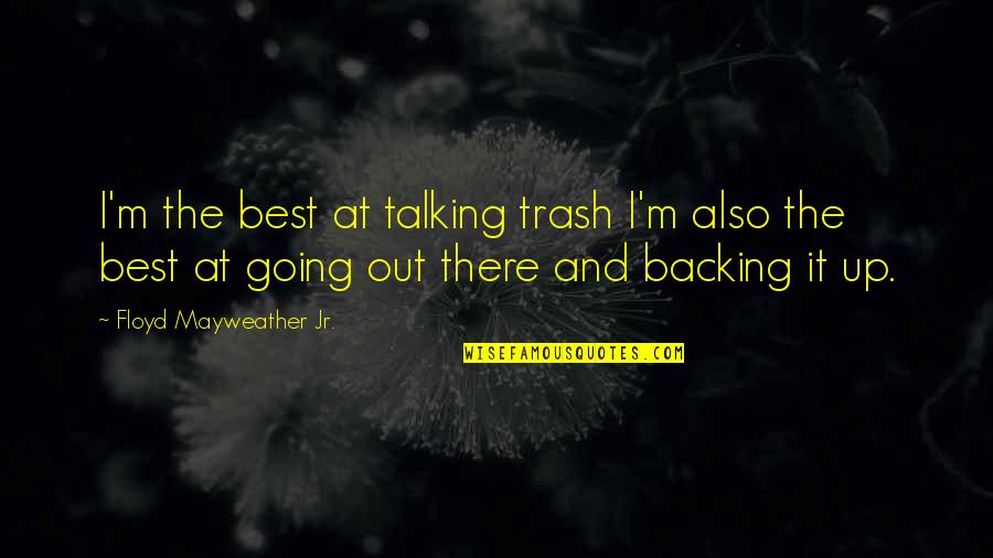 I'm The Best Quotes By Floyd Mayweather Jr.: I'm the best at talking trash I'm also