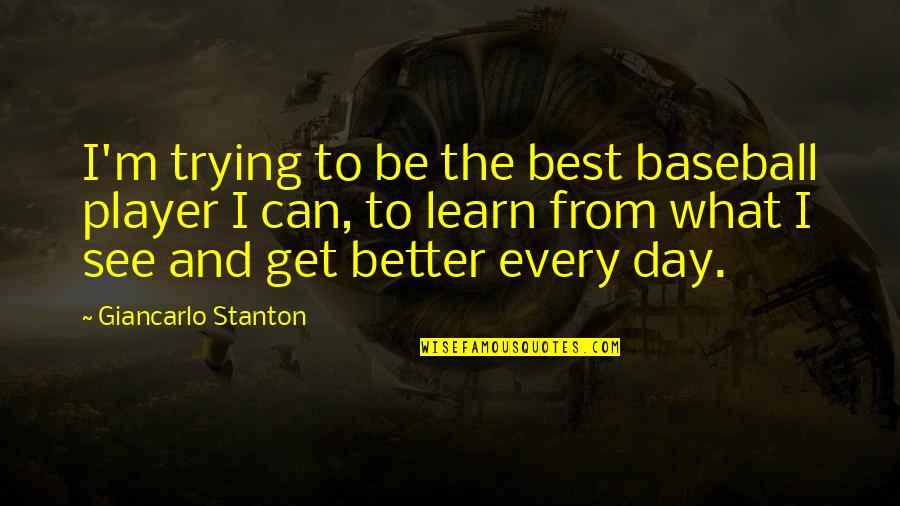 I'm The Best Quotes By Giancarlo Stanton: I'm trying to be the best baseball player