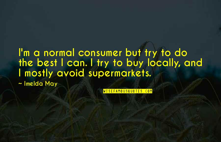 I'm The Best Quotes By Imelda May: I'm a normal consumer but try to do