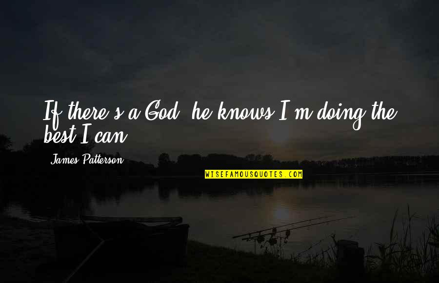 I'm The Best Quotes By James Patterson: If there's a God, he knows I'm doing