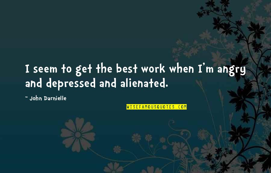 I'm The Best Quotes By John Darnielle: I seem to get the best work when
