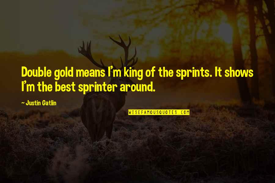 I'm The Best Quotes By Justin Gatlin: Double gold means I'm king of the sprints.