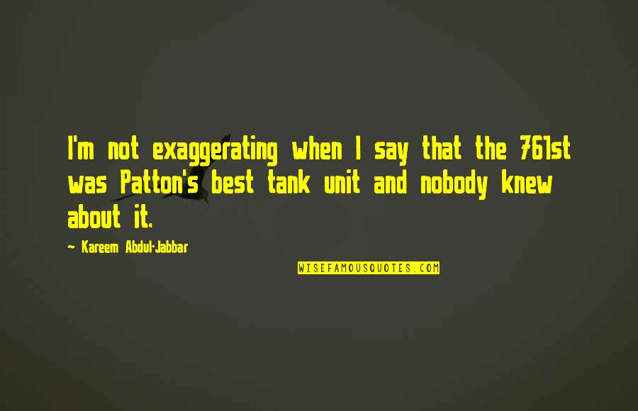 I'm The Best Quotes By Kareem Abdul-Jabbar: I'm not exaggerating when I say that the