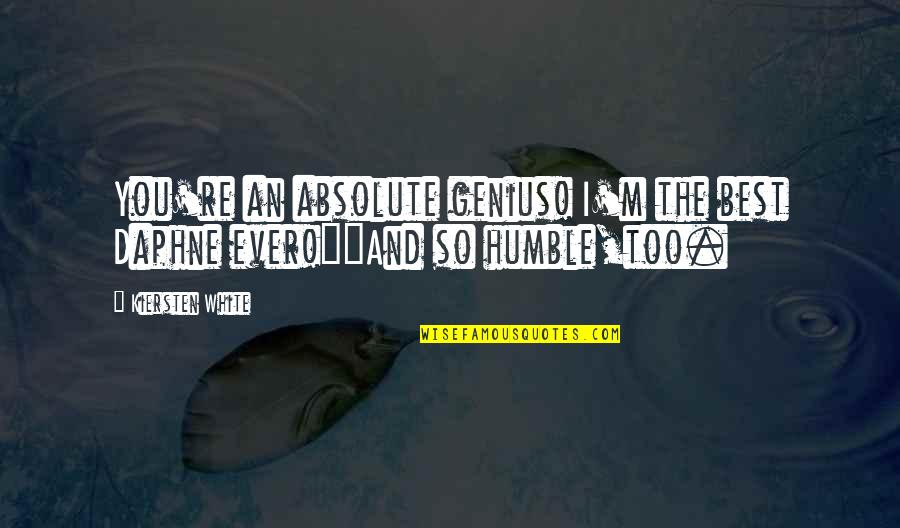 I'm The Best Quotes By Kiersten White: You're an absolute genius! I'm the best Daphne