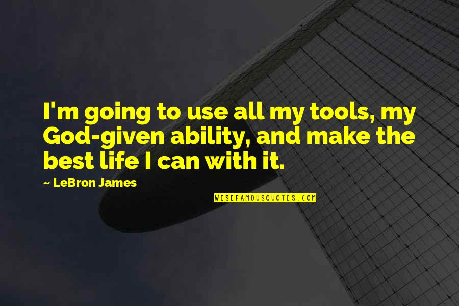 I'm The Best Quotes By LeBron James: I'm going to use all my tools, my