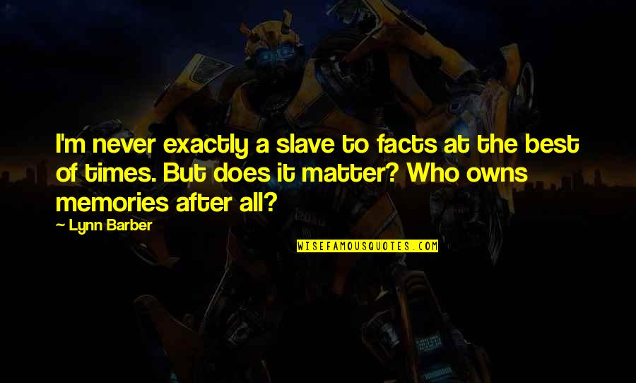 I'm The Best Quotes By Lynn Barber: I'm never exactly a slave to facts at