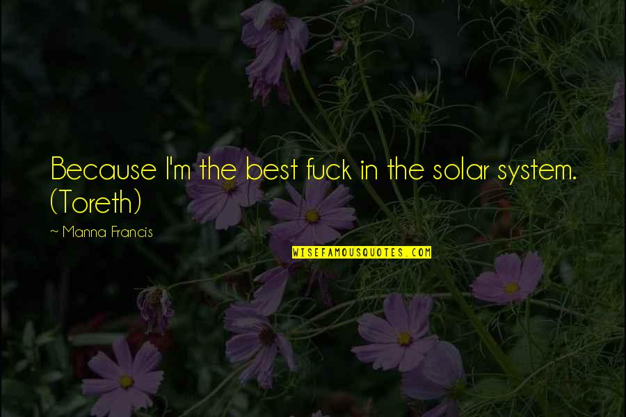 I'm The Best Quotes By Manna Francis: Because I'm the best fuck in the solar