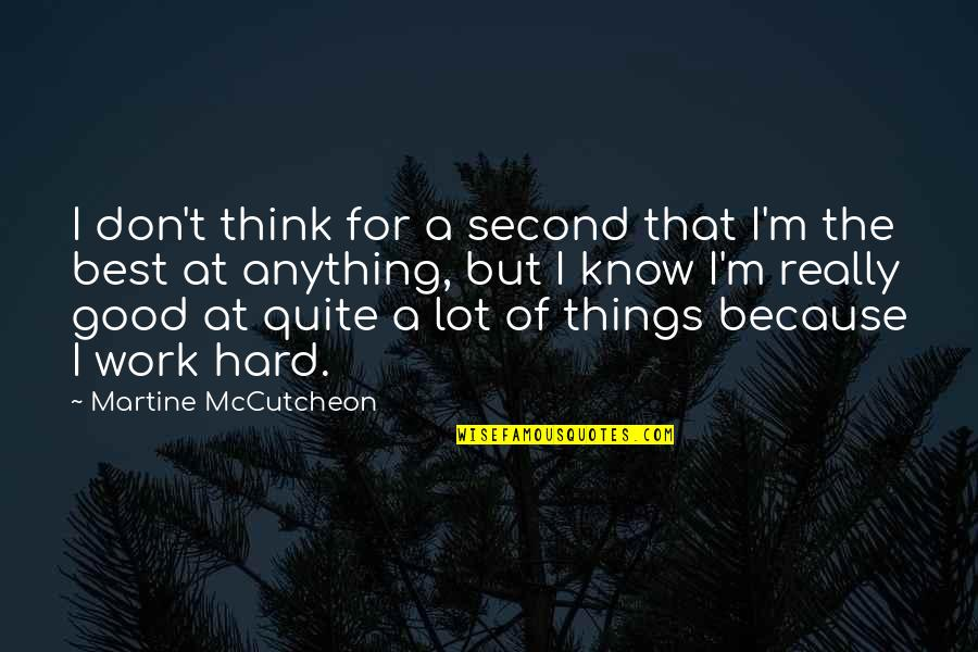 I'm The Best Quotes By Martine McCutcheon: I don't think for a second that I'm