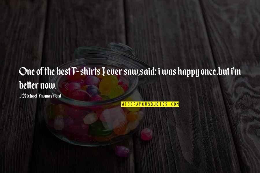 I'm The Best Quotes By Michael Thomas Ford: One of the best T-shirts I ever saw,said: