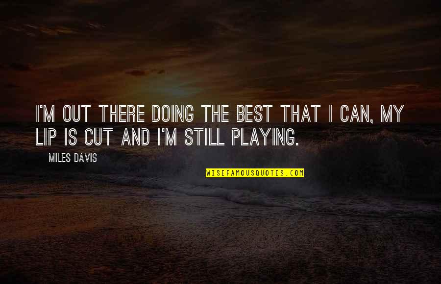 I'm The Best Quotes By Miles Davis: I'm out there doing the best that I