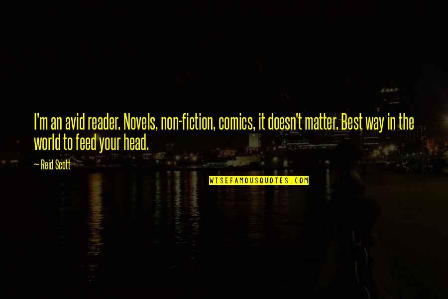 I'm The Best Quotes By Reid Scott: I'm an avid reader. Novels, non-fiction, comics, it