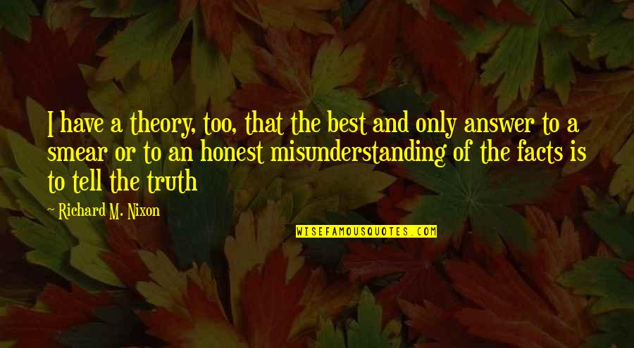 I'm The Best Quotes By Richard M. Nixon: I have a theory, too, that the best