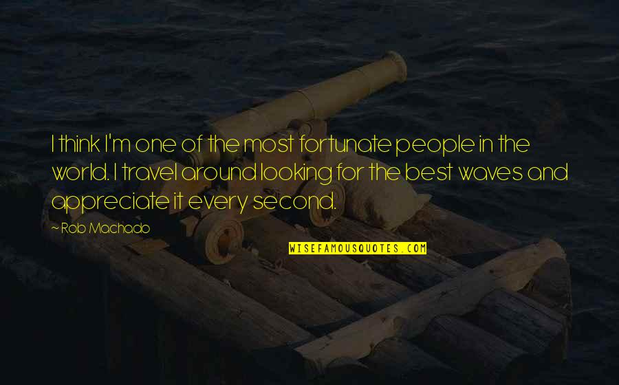 I'm The Best Quotes By Rob Machado: I think I'm one of the most fortunate