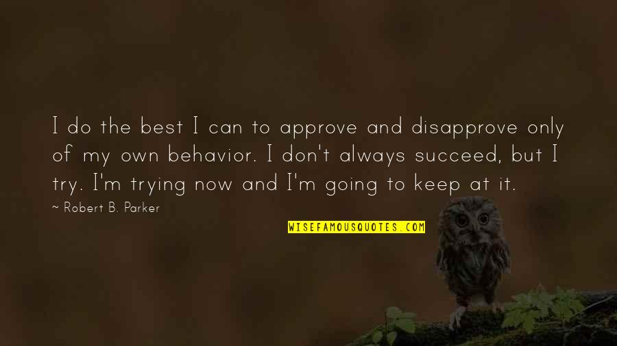 I'm The Best Quotes By Robert B. Parker: I do the best I can to approve