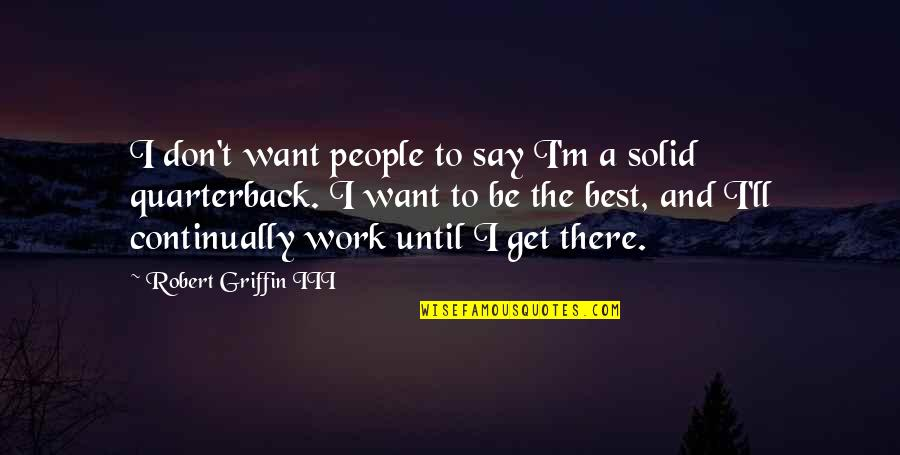 I'm The Best Quotes By Robert Griffin III: I don't want people to say I'm a