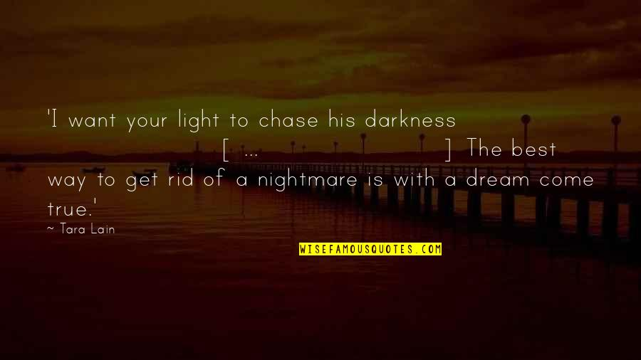 I'm The Best Quotes By Tara Lain: 'I want your light to chase his darkness