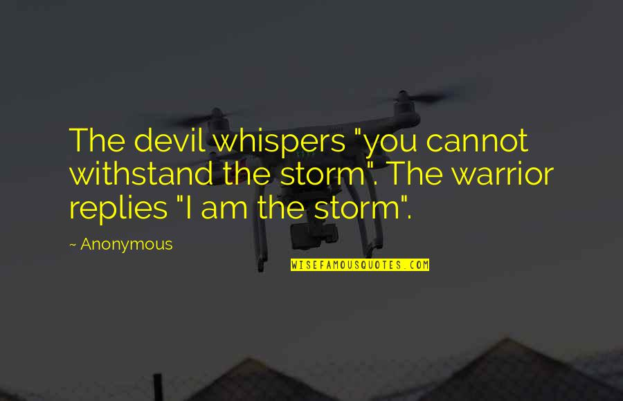 "I'm The Devil Quotes By Anonymous: The devil whispers ""you cannot withstand the storm""."