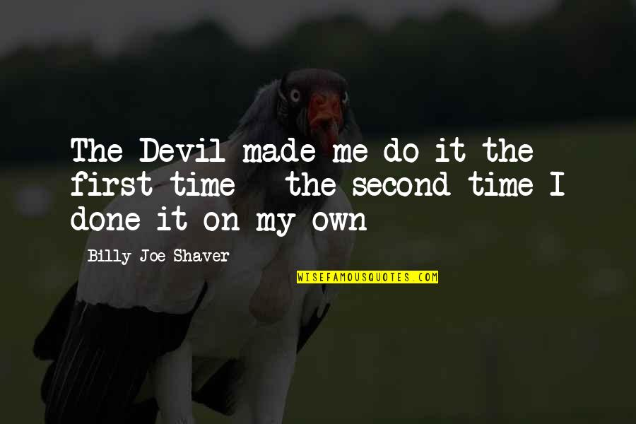 I'm The Devil Quotes By Billy Joe Shaver: The Devil made me do it the first