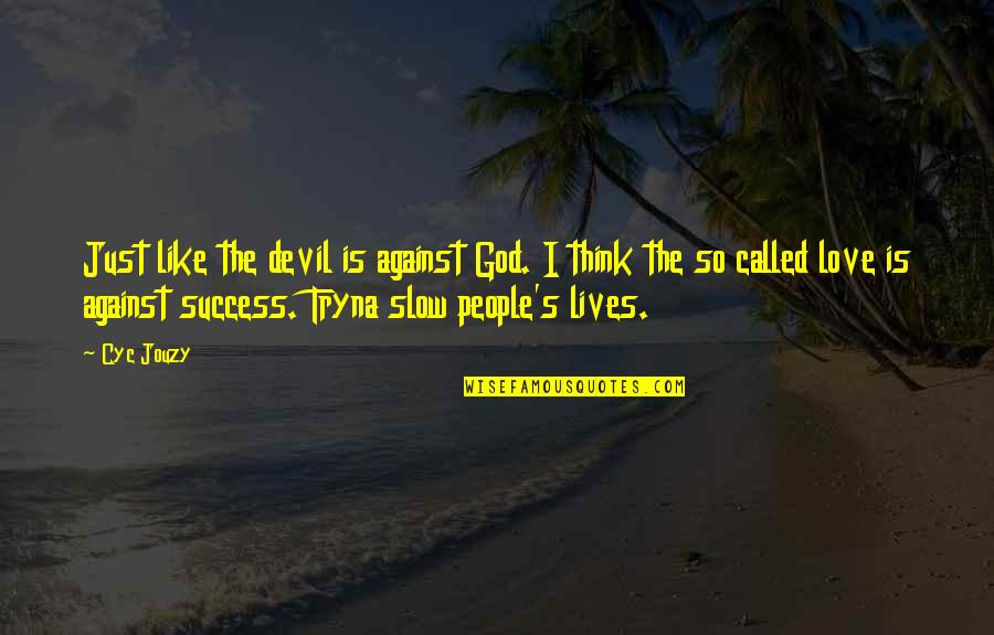 I'm The Devil Quotes By Cyc Jouzy: Just like the devil is against God. I
