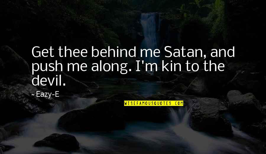 I'm The Devil Quotes By Eazy-E: Get thee behind me Satan, and push me