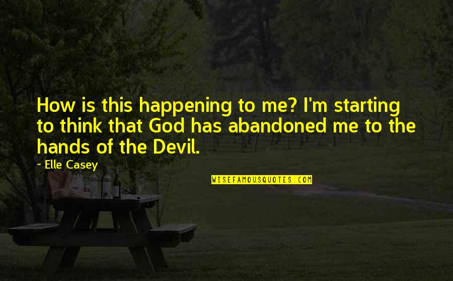 I'm The Devil Quotes By Elle Casey: How is this happening to me? I'm starting