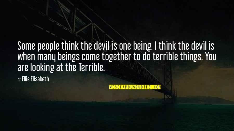 I'm The Devil Quotes By Ellie Elisabeth: Some people think the devil is one being.
