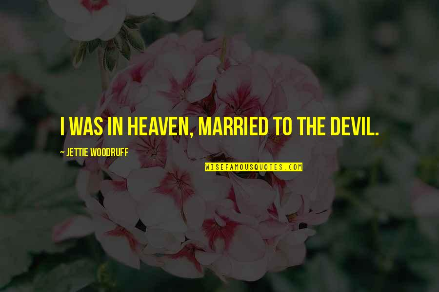 I'm The Devil Quotes By Jettie Woodruff: I was in heaven, married to the devil.