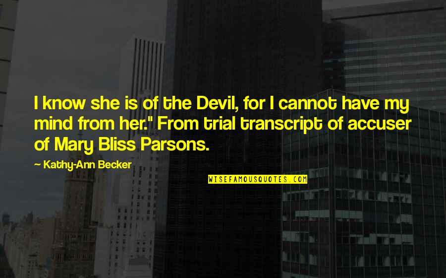I'm The Devil Quotes By Kathy-Ann Becker: I know she is of the Devil, for