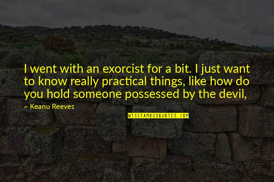 I'm The Devil Quotes By Keanu Reeves: I went with an exorcist for a bit.