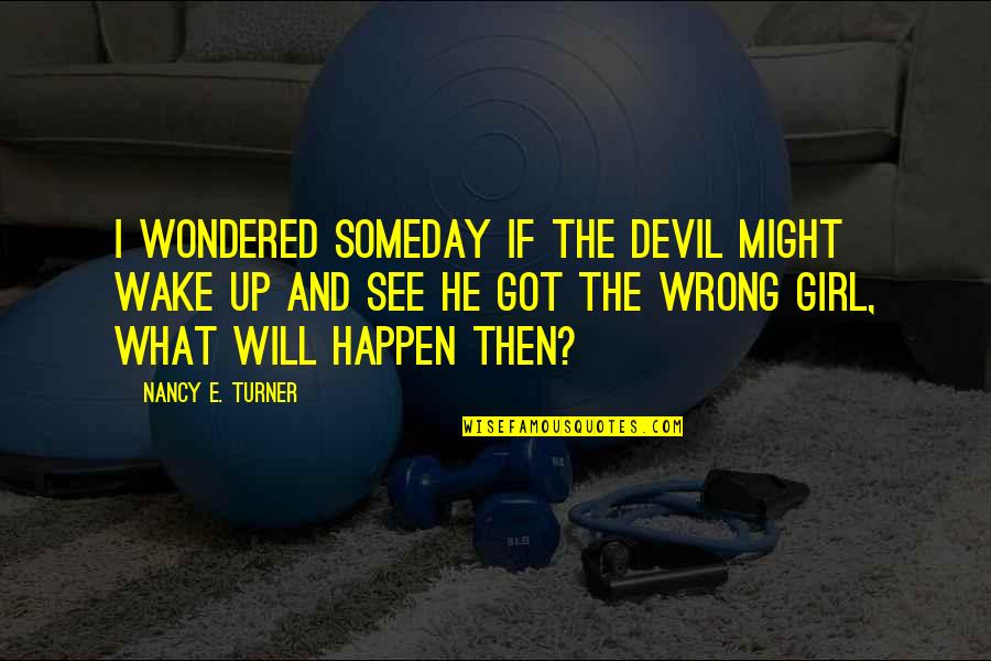 I'm The Devil Quotes By Nancy E. Turner: I wondered someday if the devil might wake