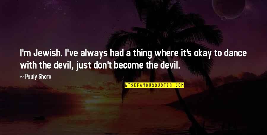 I'm The Devil Quotes By Pauly Shore: I'm Jewish. I've always had a thing where