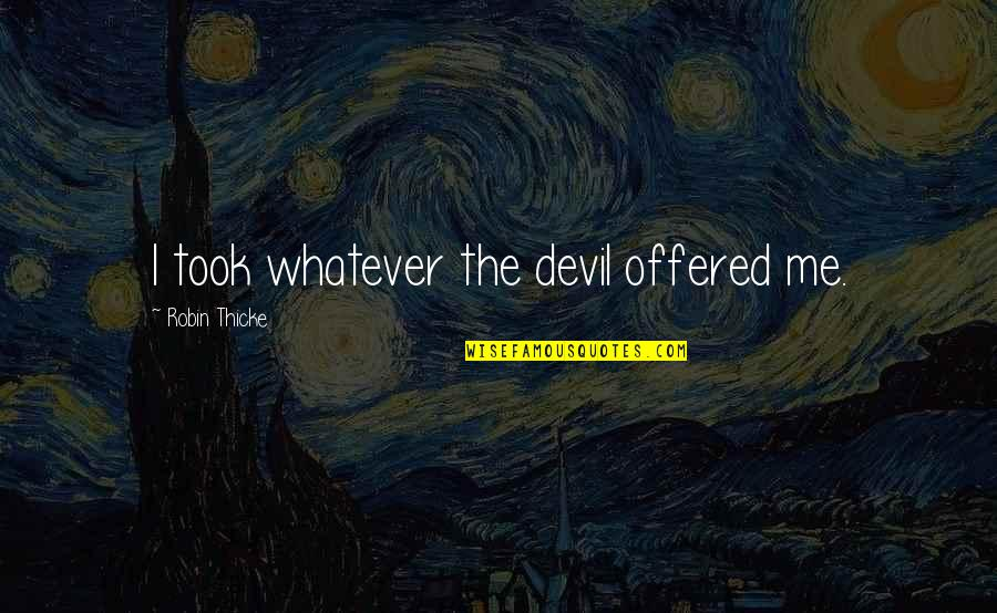 I'm The Devil Quotes By Robin Thicke: I took whatever the devil offered me.