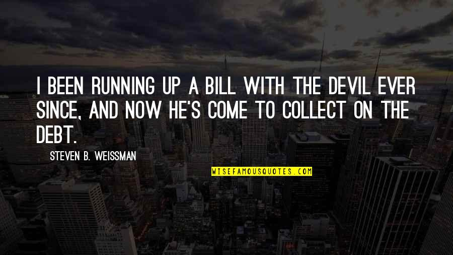 I'm The Devil Quotes By Steven B. Weissman: I been running up a bill with the