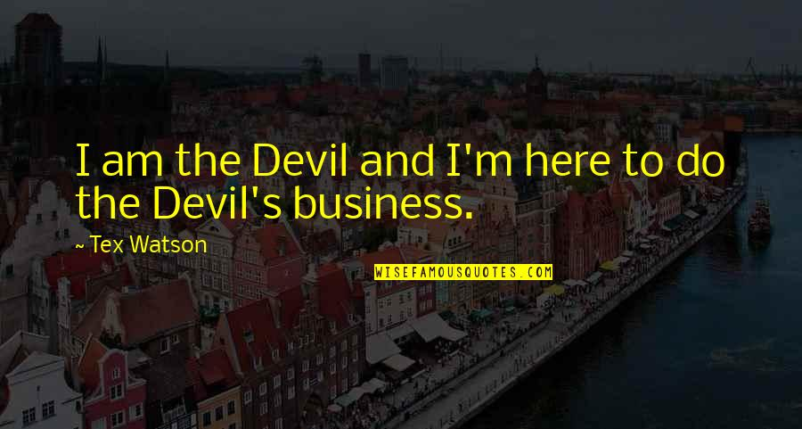 I'm The Devil Quotes By Tex Watson: I am the Devil and I'm here to