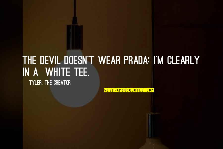 I'm The Devil Quotes By Tyler, The Creator: The devil doesn't wear prada; I'm clearly in